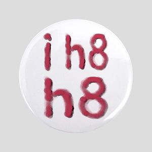 "i h8 h8 3.5"" Button"
