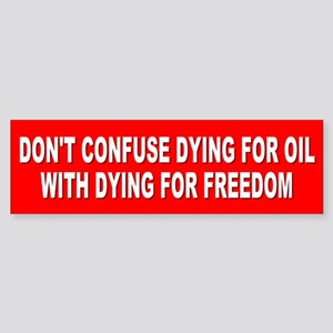 dying for oil... Bumper Sticker