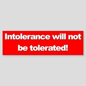 intolerance... Bumper Sticker