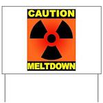 caution meltdown Yard Sign