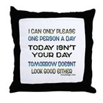I Can Only Please... Throw Pillow