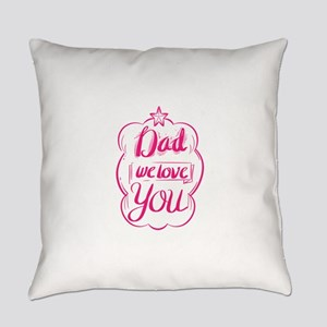DAD WE LOVE YOU Everyday Pillow