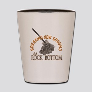 Rock Bottom And Still Digging Shot Glass