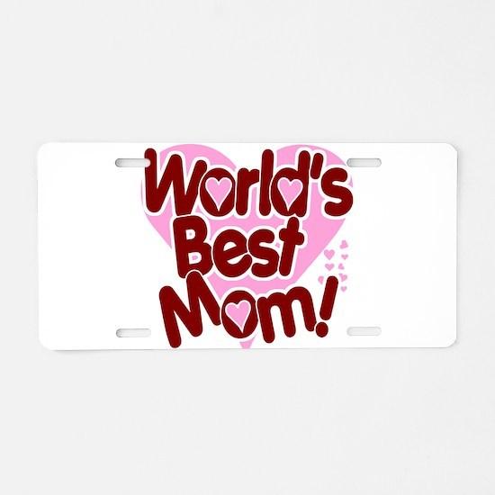 World's BEST Mom! Aluminum License Plate