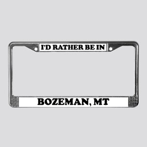 Rather be in Bozeman License Plate Frame