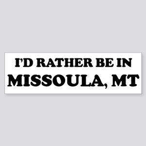 Rather be in Missoula Bumper Sticker