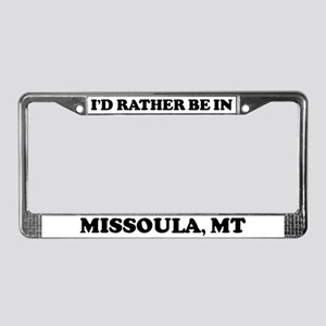 Rather be in Missoula License Plate Frame