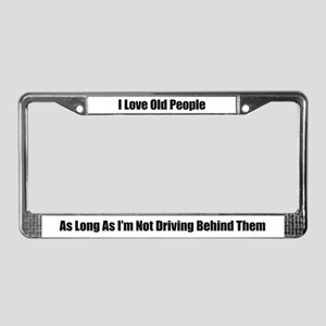 I Love Old People License Plate Frame