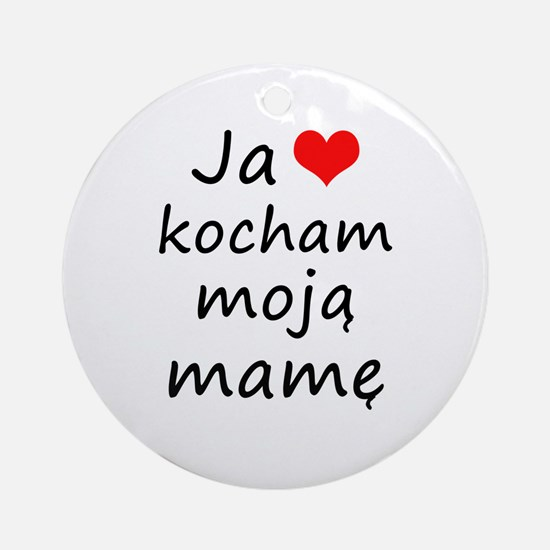 I love MY Mom (Polish) Ornament (Round)