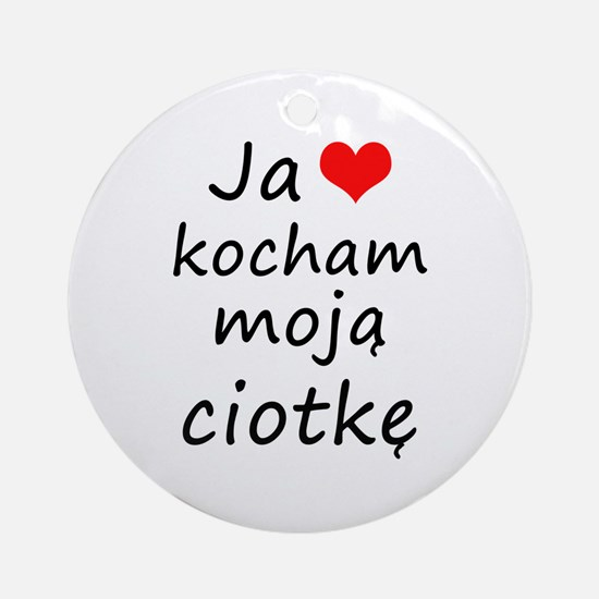I love MY Aunt (Polish) Ornament (Round)