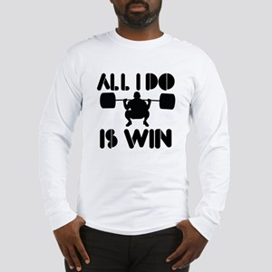 All I do is Win Powerlifter Long Sleeve T-Shirt