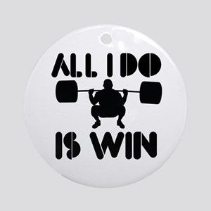 All I do is Win Powerlifter Ornament (Round)
