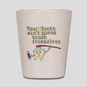 Your Teeth Ain't Gonna Brush Shot Glass
