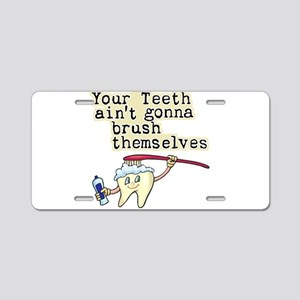 Your Teeth Ain't Gonna Brush Aluminum License Plat