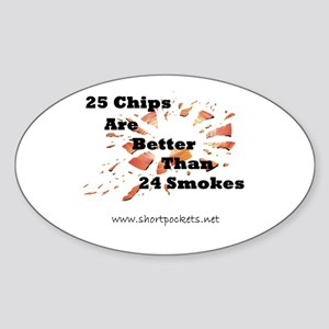 25 Chips Are Better Than 24 Smokes Oval Sticker