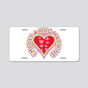 Just A Hug Machine Aluminum License Plate