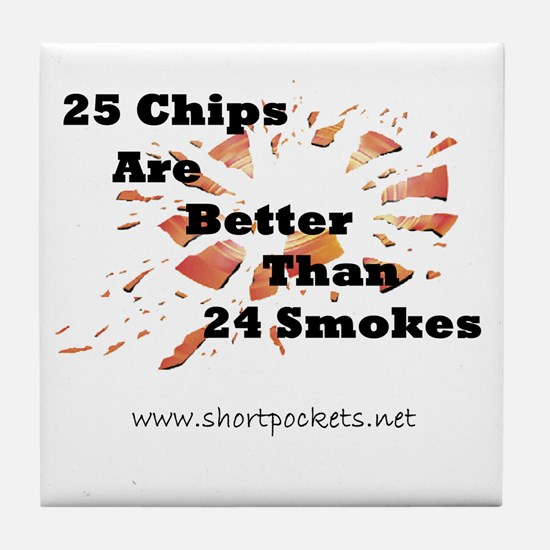 25 Chips Are Better Than 24 Smokes Tile Coaster