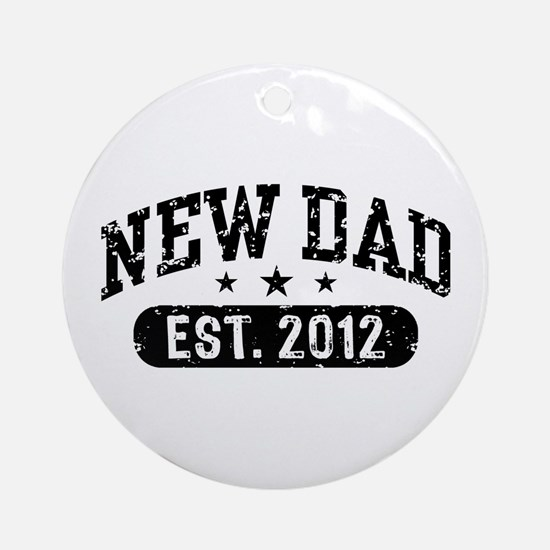New Dad Est. 2012 Ornament (Round)