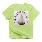 I'd Rather Be Sailing Infant T-Shirt