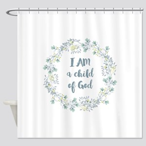 I AM a child of God Shower Curtain
