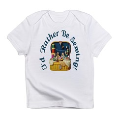 I'd Rather Be Sewing! Infant T-Shirt