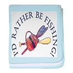 I'd Rather Be Fishing! baby blanket