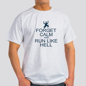 Forget Calm Run Like Hell (parody) Light T-Shirt
