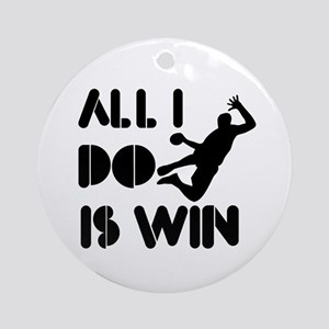 All I do is Win Handball Ornament (Round)