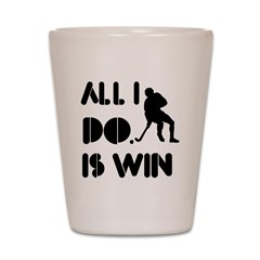 All I do is Win Fieldhockey Shot Glass