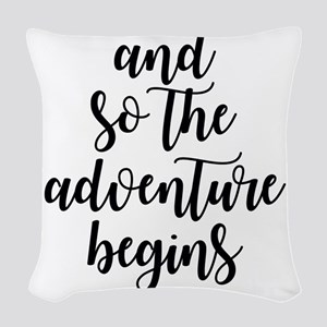 and so the adventure begins Woven Throw Pillow