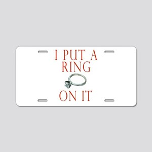 I Put a Ring On It Aluminum License Plate