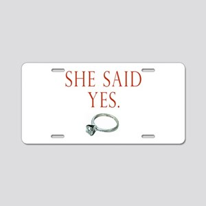She Said Yes Aluminum License Plate