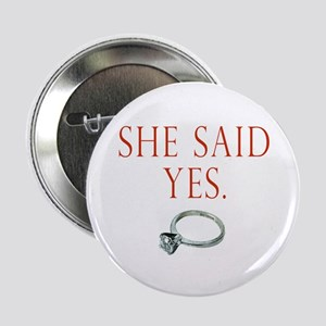 "She Said Yes 2.25"" Button"