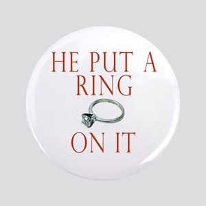 """He Put a Ring on It 3.5"""" Button"""