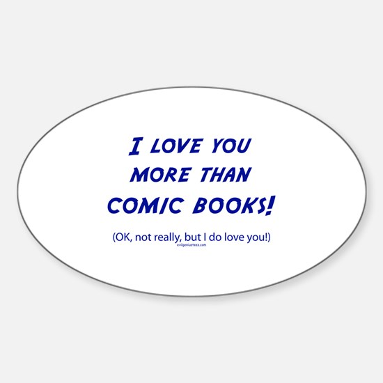 Love you more than comics Sticker (Oval)