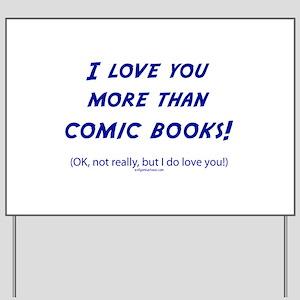Love you more than comics Yard Sign