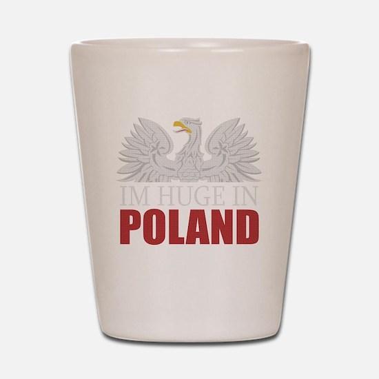 Im Huge in Poland Shot Glass