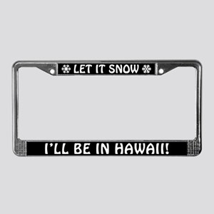 Let it Snow... I'll Be in Hawaii! License Frame