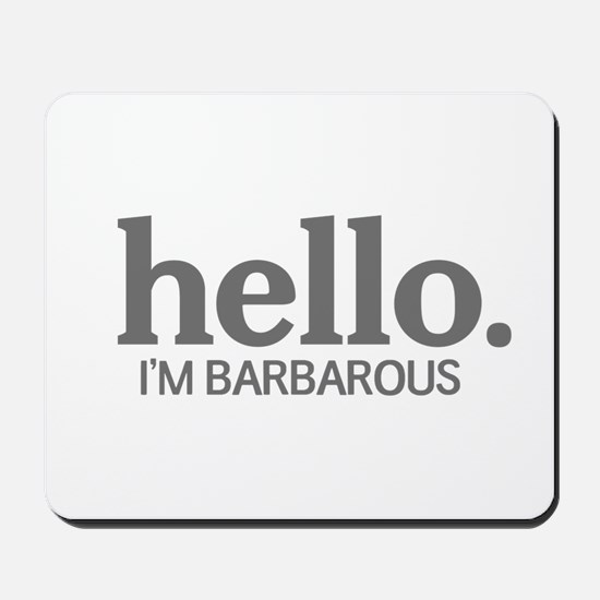 Hello I'm barbarous Mousepad
