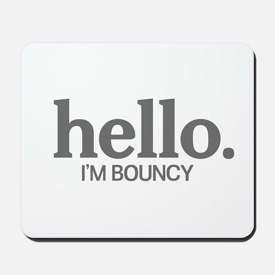 Hello I'm bouncy Mousepad