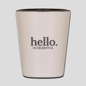 Hello I'm delightful Shot Glass