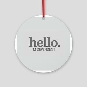 Hello I'm dependent Ornament (Round)