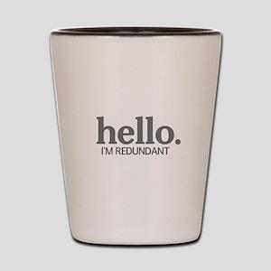 Hello I'm redundant Shot Glass
