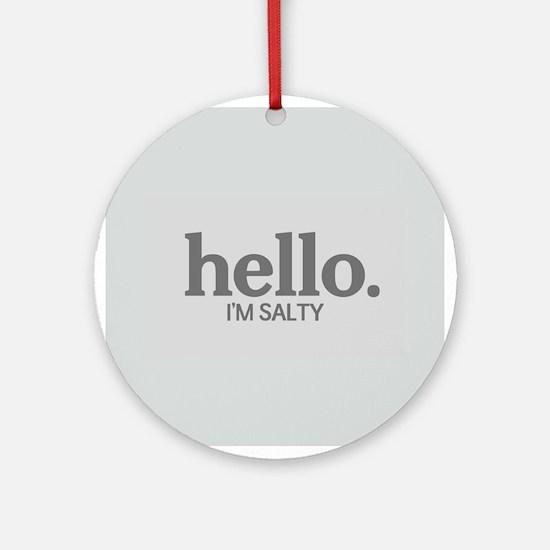 Hello I'm salty Ornament (Round)