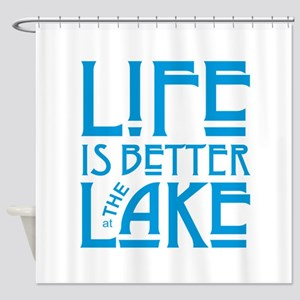 Life Is Better At The Lake Shower Curtain