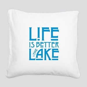Life is Better at the Lake Square Canvas Pillow