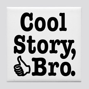 Cool Story, Bro Tile Coaster