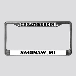Rather be in Saginaw License Plate Frame