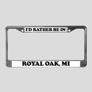 Rather be in Royal Oak License Plate Frame