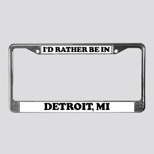 Rather be in Detroit License Plate Frame